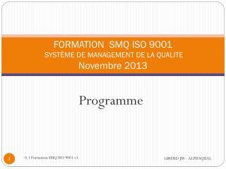 FORMATION   SMQ ISO 9001  SYSTÈME  DE MANAGEMENT  DE LA QUALITE  Novembre  2013