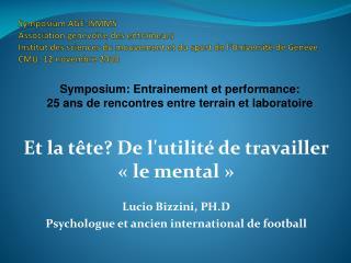 Et la tête? De l'utilité de travailler «le mental» Lucio Bizzini, PH.D
