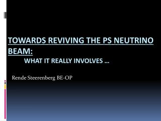Towards Reviving the PS neutrino beam:           What it really involves �