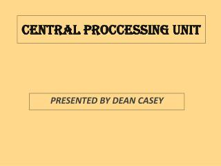 CENTRAL PROCCESSING UNIT