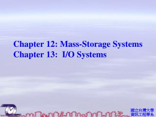 Chapter 12:  Mass-Storage Systems Chapter 13:  I/O  Systems