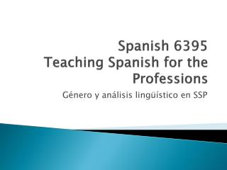 Spanish 6395 Teaching Spanish for the Professions