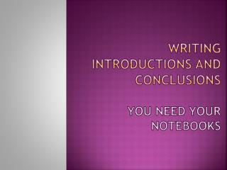 Writing introductions and conclusions You need your notebooks