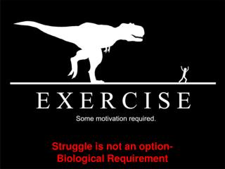 Struggle is not an option-  Biological Requirement