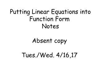 Putting Linear Equations into Function Form   Notes Absent copy Tues./Wed. 4/16,17