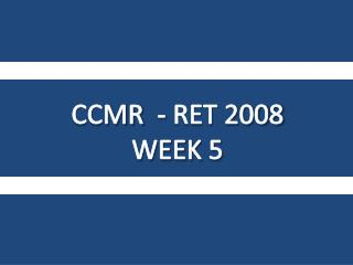 CCMR  - RET 2008 WEEK 5