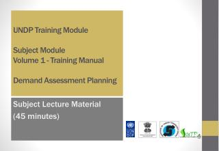 UNDP Training Module  Subject Module Volume 1 - Training Manual Demand Assessment Planning