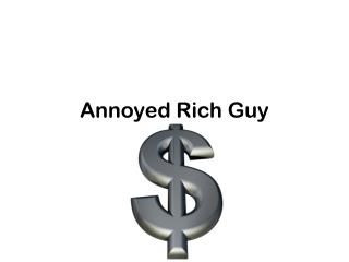 Annoyed Rich Guy