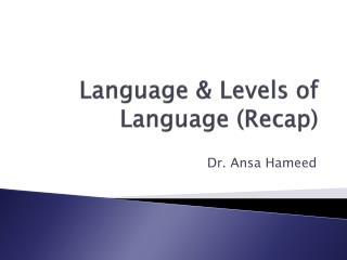 Language & Levels of Language (Recap)