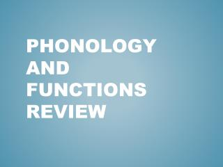 Phonology and Functions Review