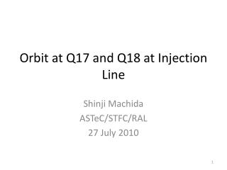 Orbit at Q17 and Q18  at Injection Line