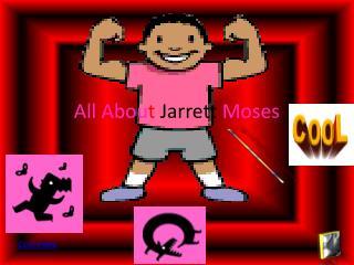 All Abou t  Jarrett Moses