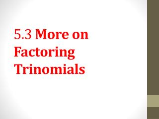 5.3  More on Factoring Trinomials