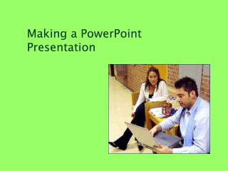 Making a PowerPoint Presentation