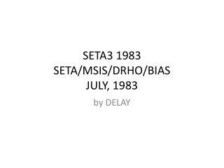 SETA3 1983 SETA/MSIS/DRHO/BIAS JULY, 1983