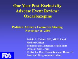 One Year Post-Exclusivity  Adverse Event Review:  Oxcarbazepine     Pediatric Advisory Committee Meeting   November 16,