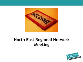 Welcome to   North East Regional Network Meeting
