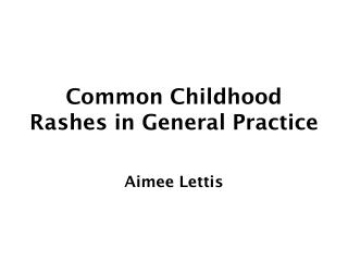 Common Childhood Rashes in General Practice