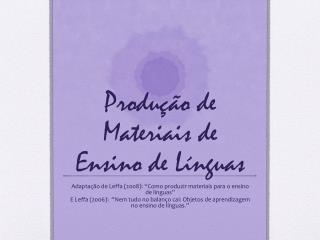 Produção  de  Materiais  de  Ensino  de  Línguas