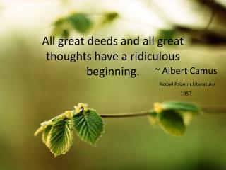 All great deeds and all great thoughts have a ridiculous beginning.