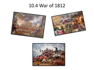 10.4 War of 1812