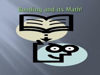 Bonding and its Math!