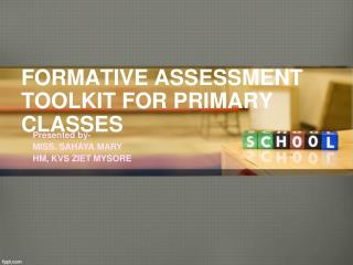FORMATIVE ASSESSMENT TOOLKIT  FOR PRIMARY CLASSES