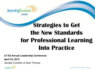 Strategies to Get the New Standards   for  Professional Learning  Into Practice
