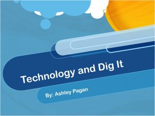 Technology and Dig It