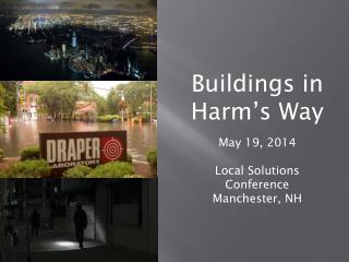 Buildings in Harm's Way May 19, 2014 Local Solutions Conference Manchester, NH