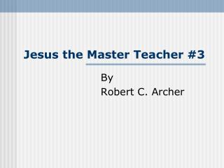 Jesus the Master Teacher #3