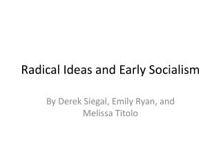 Radical Ideas and Early Socialism