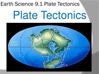 Earth Science 9.1 Plate Tectonics