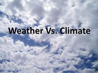 Weather Vs. Climate