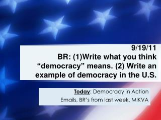 Today : Democracy in Action Emails, BR's from last week, MIKVA