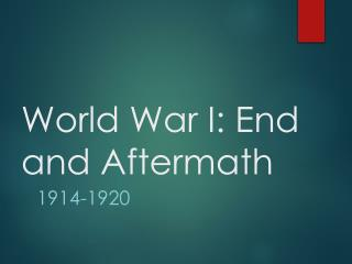 World War I: End and  Aftermath