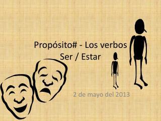 Propósito# - Los verbos  Ser / Estar