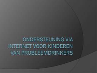 Ondersteuning via internet voor kinderen van probleemdrinkers