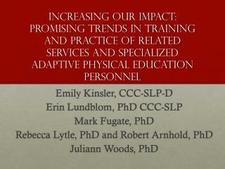 Emily  Kinsler , CCC-SLP-D Erin  Lundblom , PhD CCC-SLP Mark Fugate, PhD