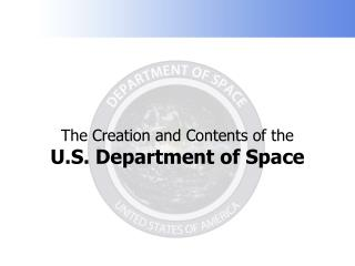 The Creation and Contents of the  U.S. Department of Space
