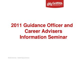 2011 Guidance Officer and Career Advisers Information Seminar