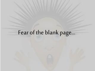 Fear of the blank page…