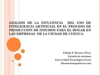 Fabián P. Bermeo Pérez Escuela de sistemas Universidad Tecnológica Israel fbermeo@megahierro