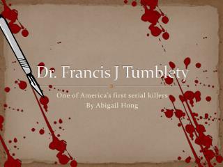 Dr. Francis J  Tumblety