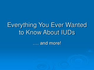 Everything You Ever Wanted to Know About IUDs
