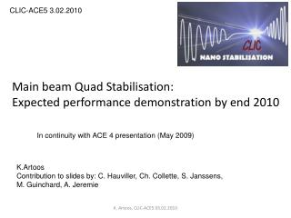 Main beam Quad Stabilisation: Expected performance demonstration by end 2010