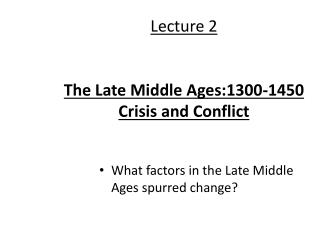 Lecture 2 The Late Middle Ages:1300-1450 Crisis and Conflict