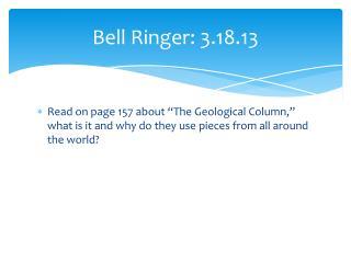 Bell Ringer: 3.18.13