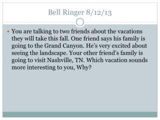 Bell Ringer 8/12/13