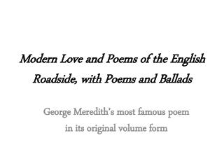 Modern Love and Poems of the English Roadside, with Poems and Ballads